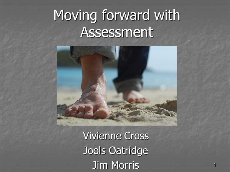 1 Vivienne Cross Jools Oatridge Jim Morris Moving forward with Assessment