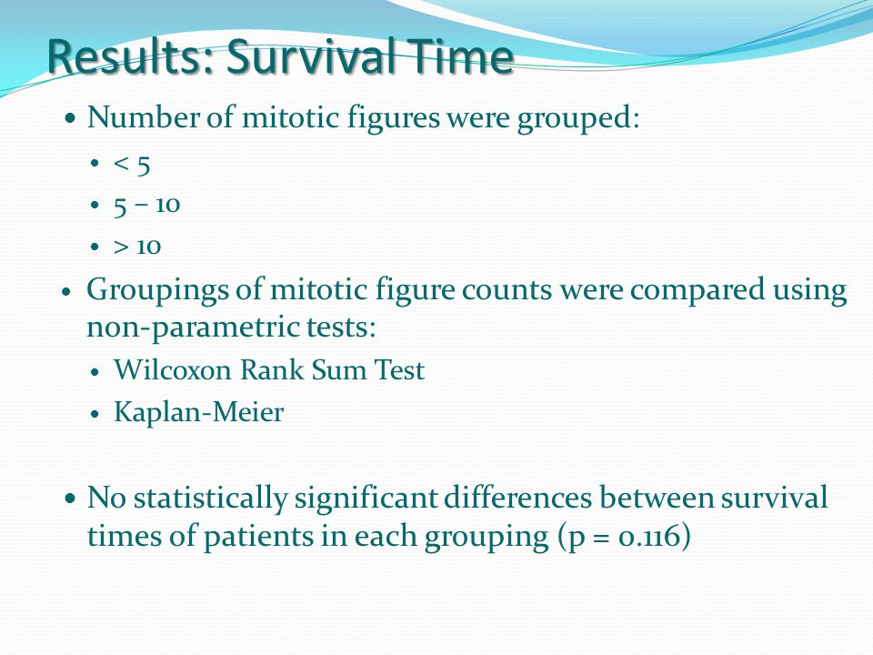 Number of mitotic figures were grouped: < 5 5 – 10 > 10 Groupings of mitotic figure counts were compared using non-parametric tests: Wilcoxon Rank Sum