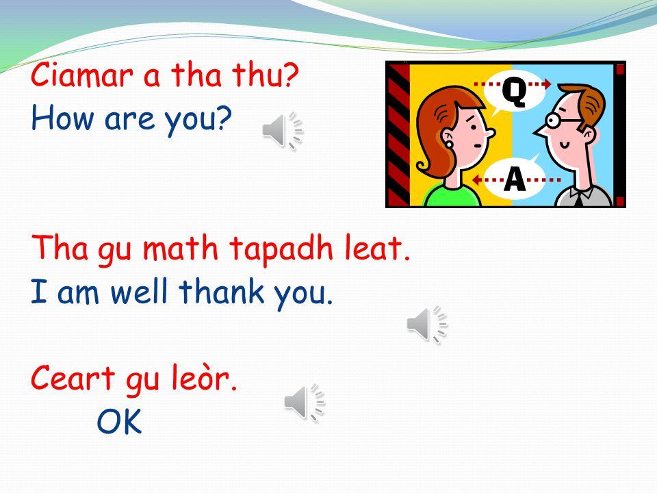 Learn some basic Gaelic phrases. Madainn mhath. Good morning.
