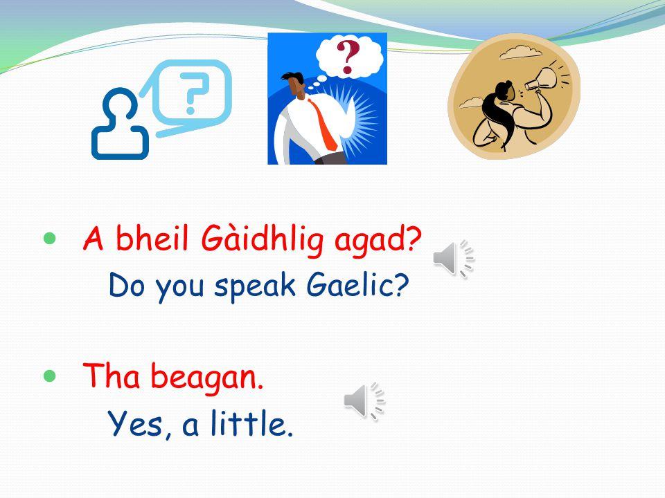 Cait a bheil thu a' fuireach. Where do you live. Tha mi a' fuireach ann an Inbhir.