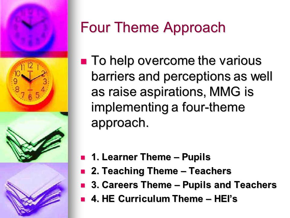 Four Theme Approach To help overcome the various barriers and perceptions as well as raise aspirations, MMG is implementing a four-theme approach.