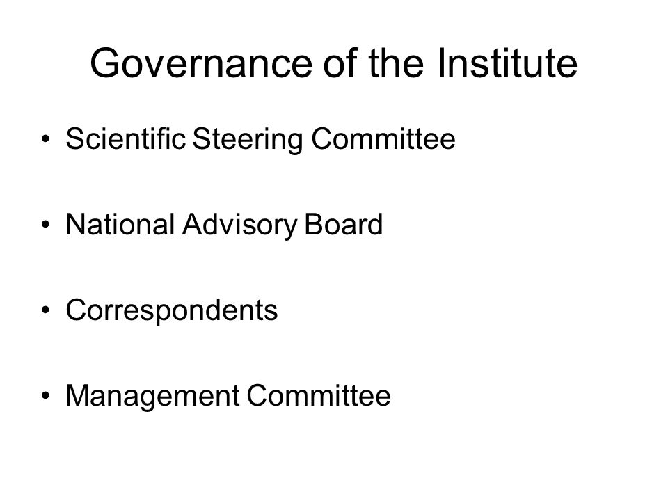 Governance of the Institute Scientific Steering Committee National Advisory Board Correspondents Management Committee