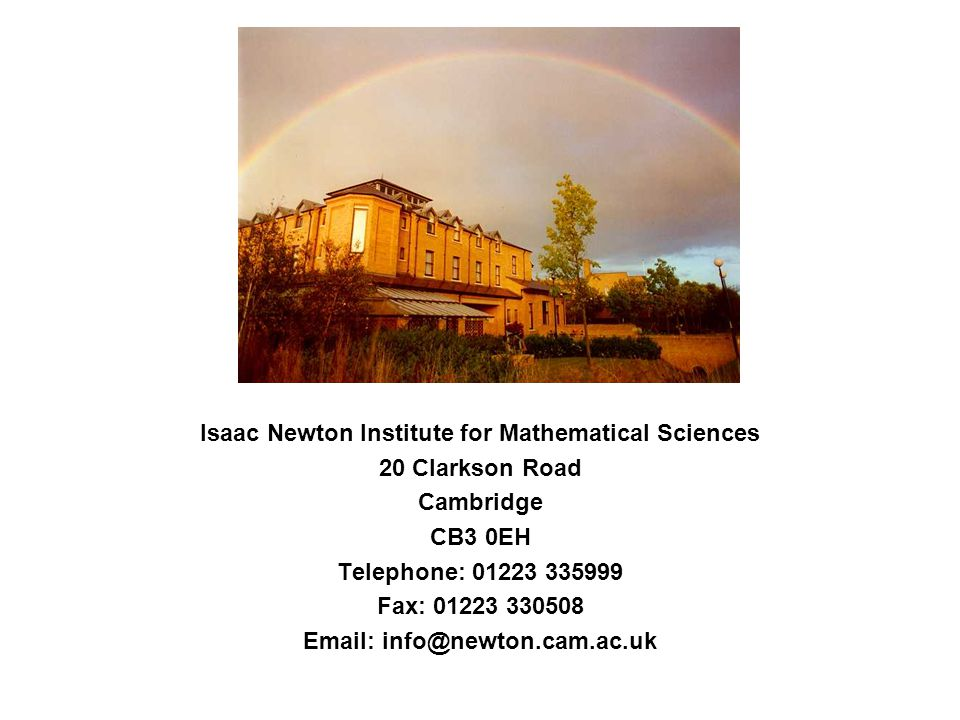 Isaac Newton Institute for Mathematical Sciences 20 Clarkson Road Cambridge CB3 0EH Telephone: 01223 335999 Fax: 01223 330508 Email: info@newton.cam.ac.uk