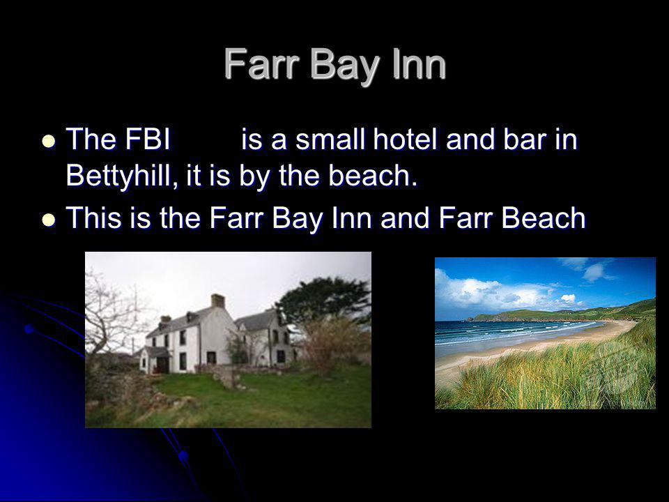 Farr Bay Inn The FBI is a small hotel and bar in Bettyhill, it is by the beach.