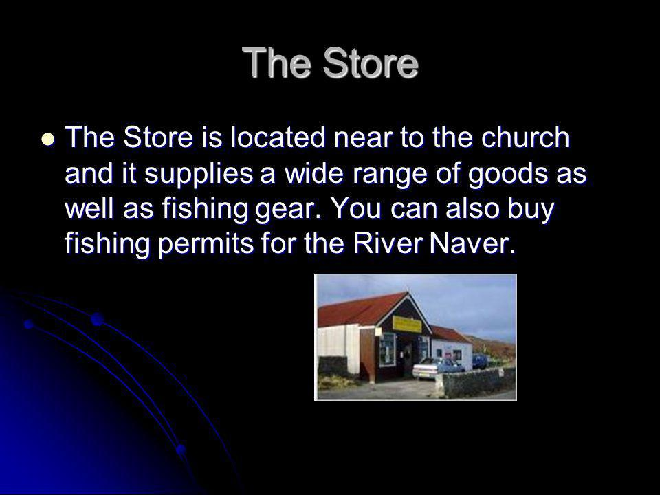The Store The Store is located near to the church and it supplies a wide range of goods as well as fishing gear.