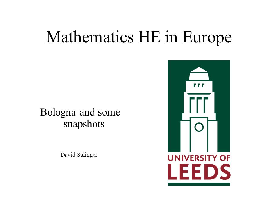 Mathematics HE in Europe Bologna and some snapshots David Salinger