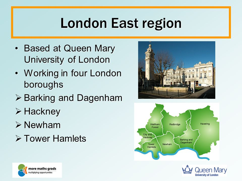 London East region Based at Queen Mary University of LondonBased at Queen Mary University of London Working in four London boroughsWorking in four Lon
