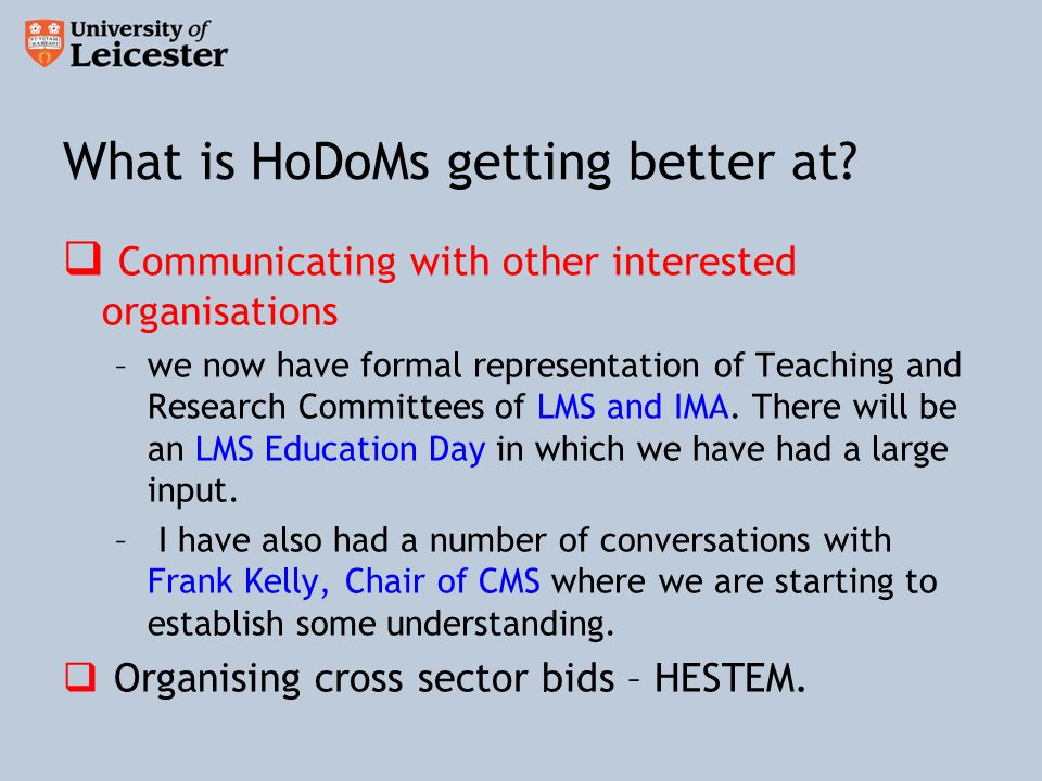 What is HoDoMS not good at. Being proactive – developing strategy for the sector.