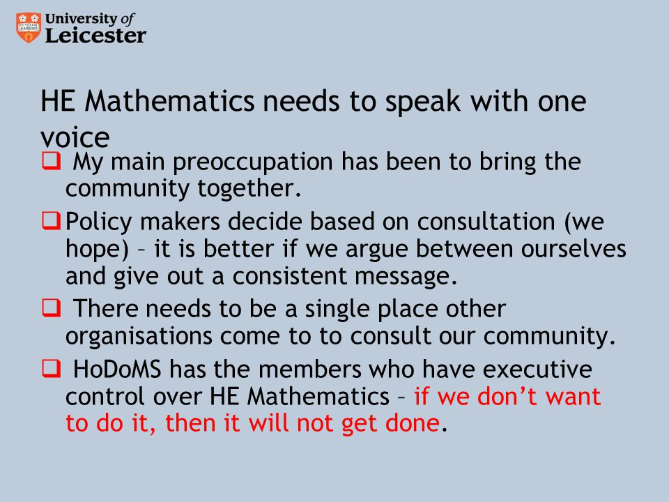 HE Mathematics needs to speak with one voice  My main preoccupation has been to bring the community together.