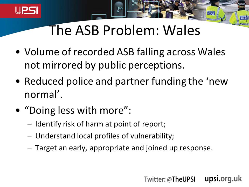 The ASB Problem: Wales Volume of recorded ASB falling across Wales not mirrored by public perceptions.