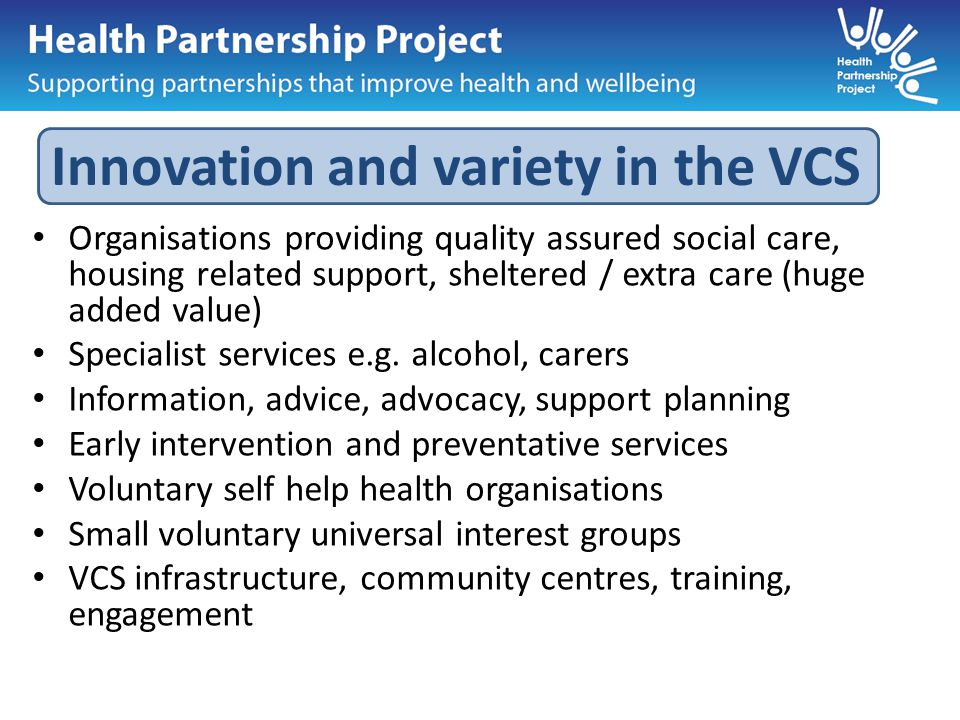 Organisations providing quality assured social care, housing related support, sheltered / extra care (huge added value) Specialist services e.g.