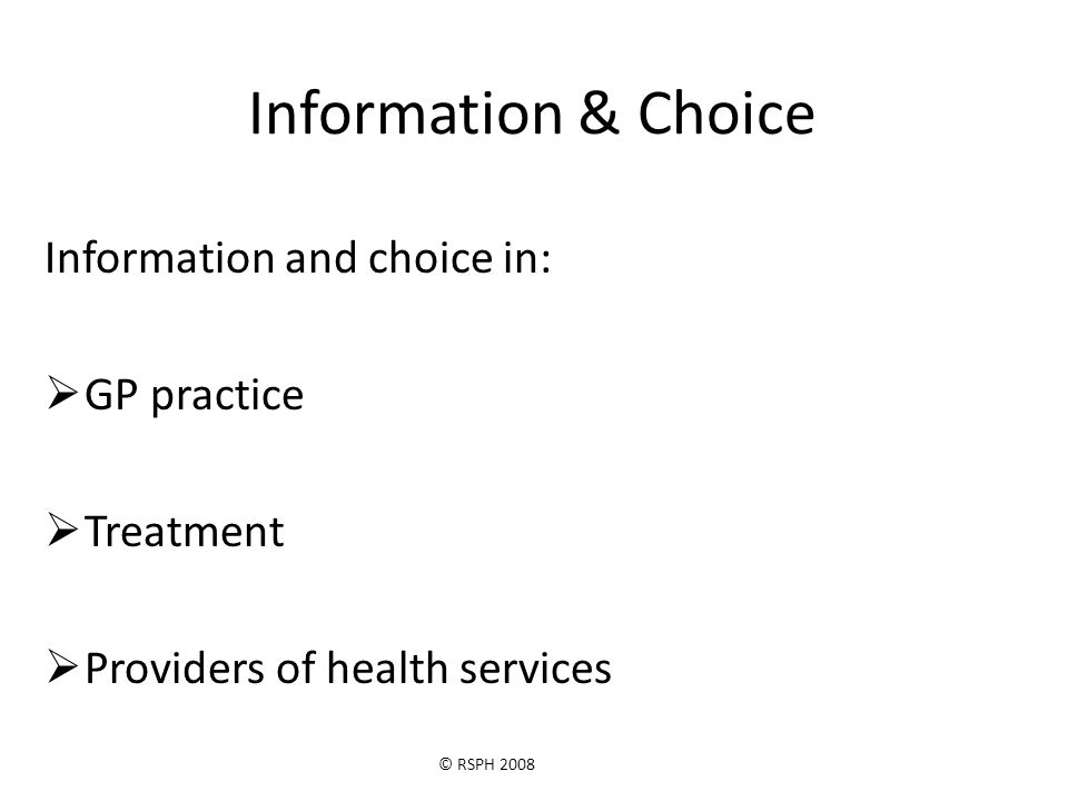 © RSPH 2008 Information & Choice Information and choice in:  GP practice  Treatment  Providers of health services