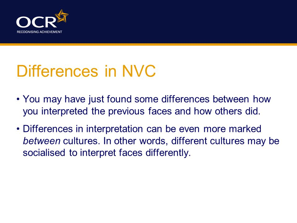 Differences in NVC You may have just found some differences between how you interpreted the previous faces and how others did.