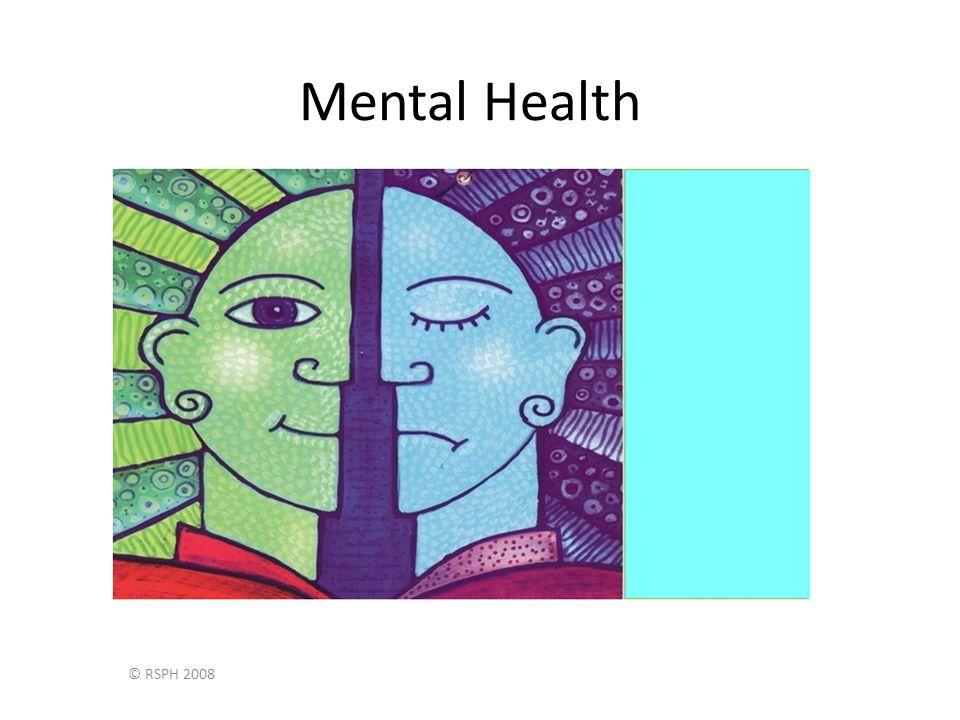 © RSPH 2008 Mental Health