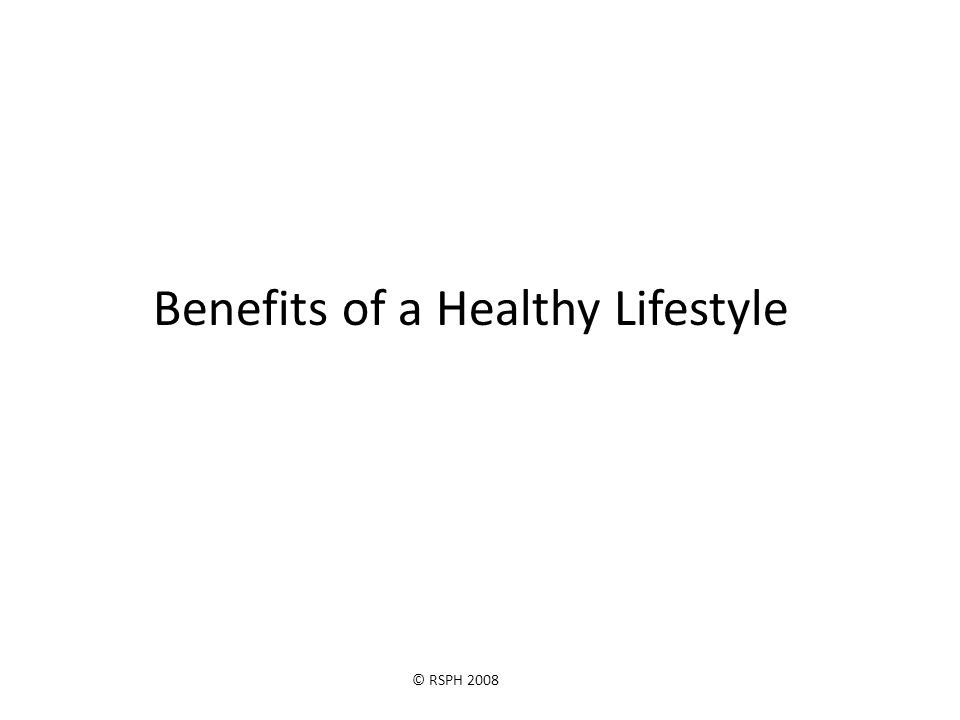 © RSPH 2008 Benefits of a Healthy Lifestyle