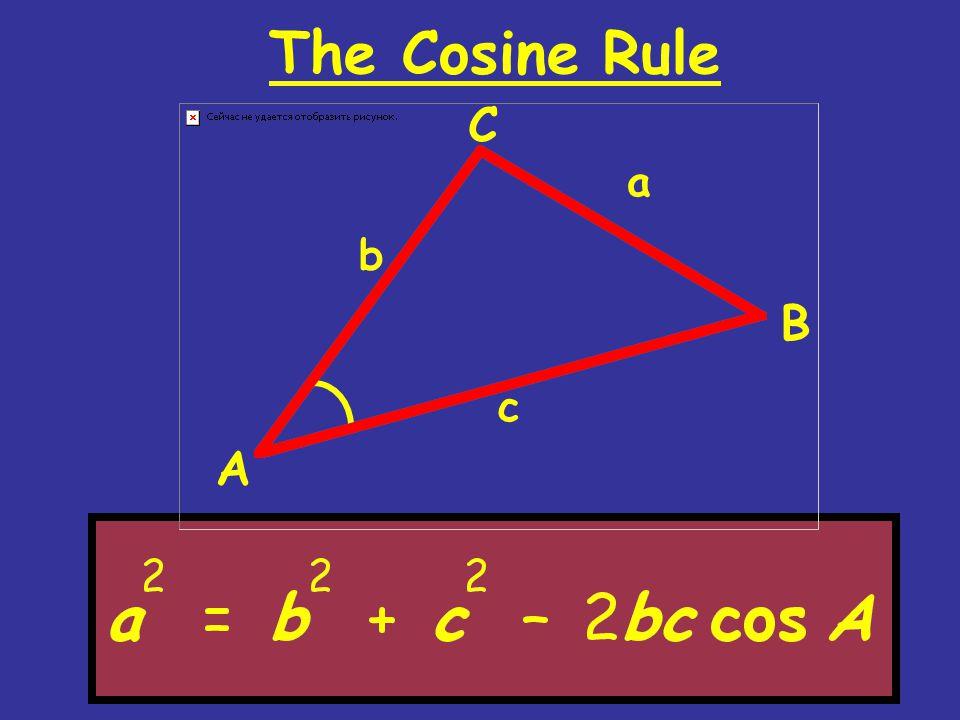 The Cosine Rule A B C a b c