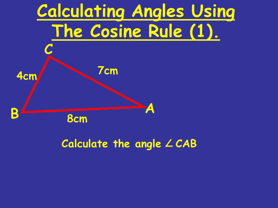 Calculating Angles Using The Cosine Rule (1). Calculate the angle CAB