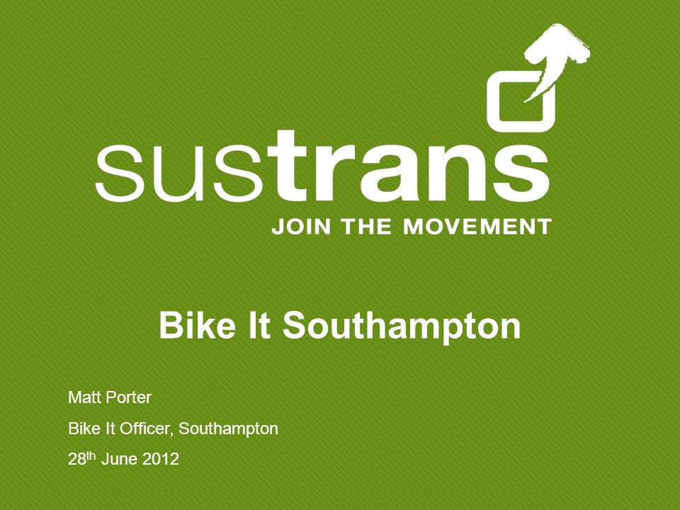 Matt Porter Bike It Officer, Southampton 28 th June 2012 Bike It Southampton