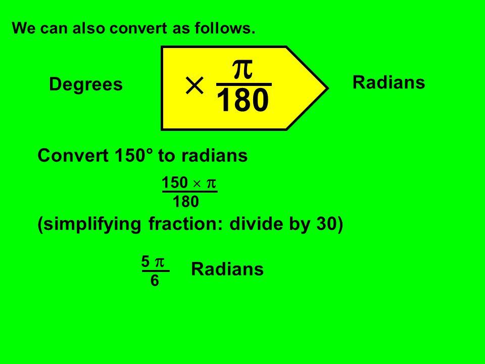Change to Radians: 60° = 120° = 210° = 315° = 60   180 120   180 210   180 315   180  3 Radians 2 2 3 7  6 Radians 7 7 4