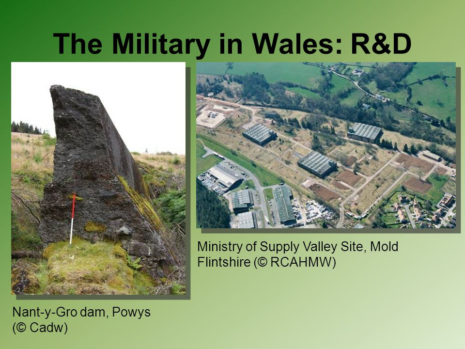 The Military in Wales: R&D Nant-y-Gro dam, Powys (© Cadw) Ministry of Supply Valley Site, Mold Flintshire (© RCAHMW)