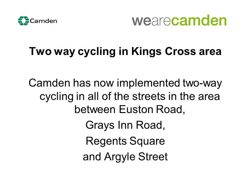 Two way cycling in Kings Cross area Camden has now implemented two-way cycling in all of the streets in the area between Euston Road, Grays Inn Road, Regents Square and Argyle Street