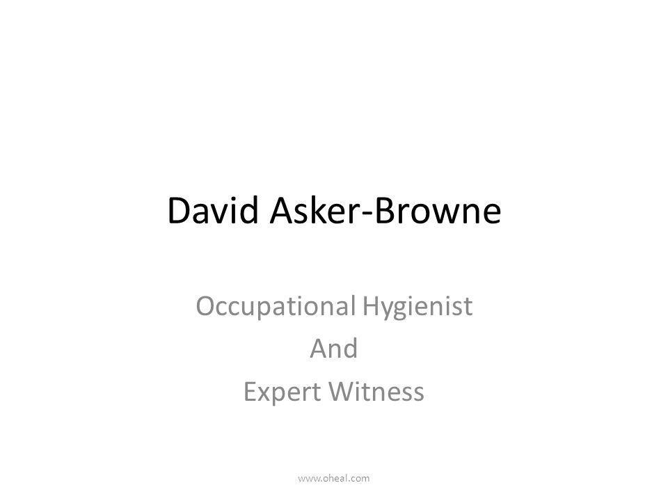 David Asker-Browne Occupational Hygienist And Expert Witness www.oheal.com