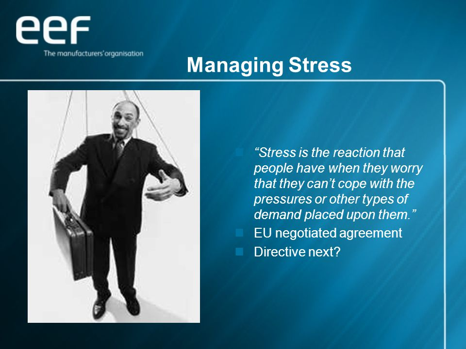 "Managing Stress ""Stress is the reaction that people have when they worry that they can't cope with the pressures or other types of demand placed upon"
