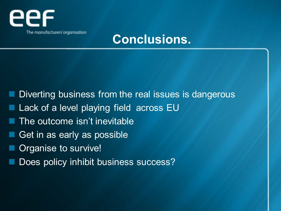 Conclusions. Diverting business from the real issues is dangerous Lack of a level playing field across EU The outcome isn't inevitable Get in as early