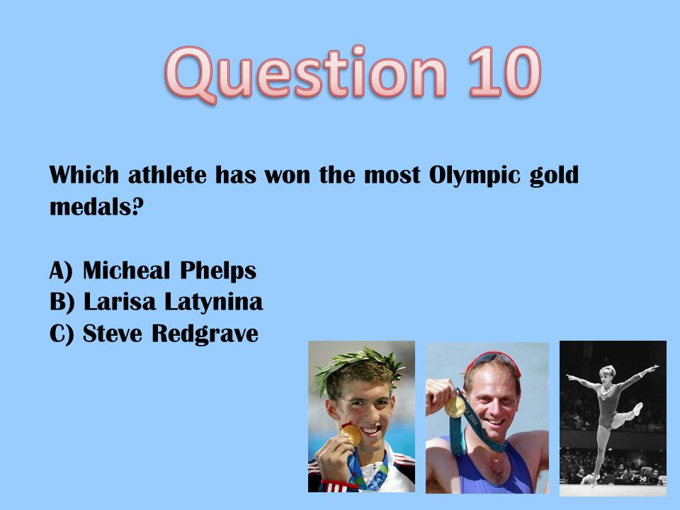 Which athlete has won the most Olympic gold medals? A) Micheal Phelps B) Larisa Latynina C) Steve Redgrave