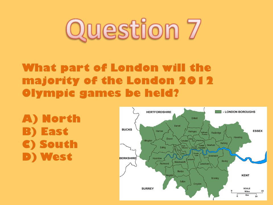 What part of London will the majority of the London 2012 Olympic games be held? A) North B) East C) South D) West
