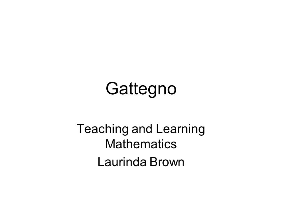 Gattegno Teaching and Learning Mathematics Laurinda Brown