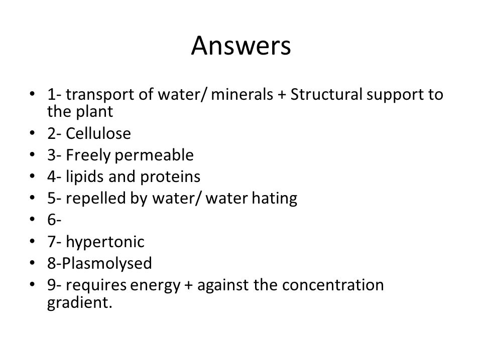 Answers 1- transport of water/ minerals + Structural support to the plant 2- Cellulose 3- Freely permeable 4- lipids and proteins 5- repelled by water