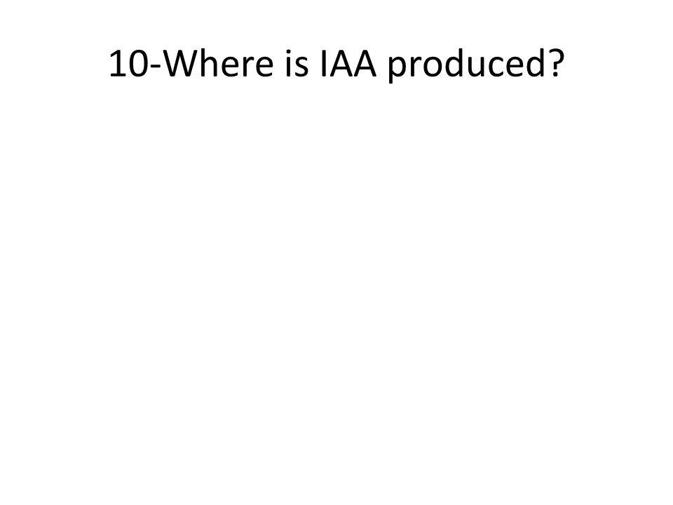10-Where is IAA produced?
