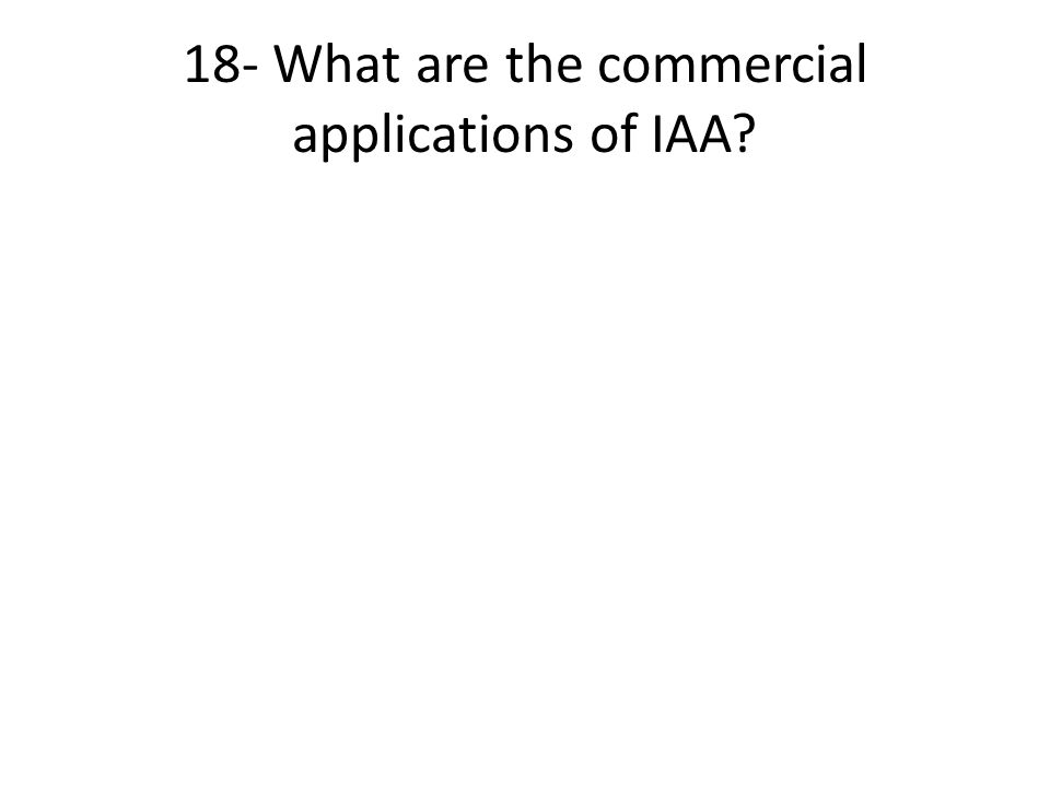 18- What are the commercial applications of IAA