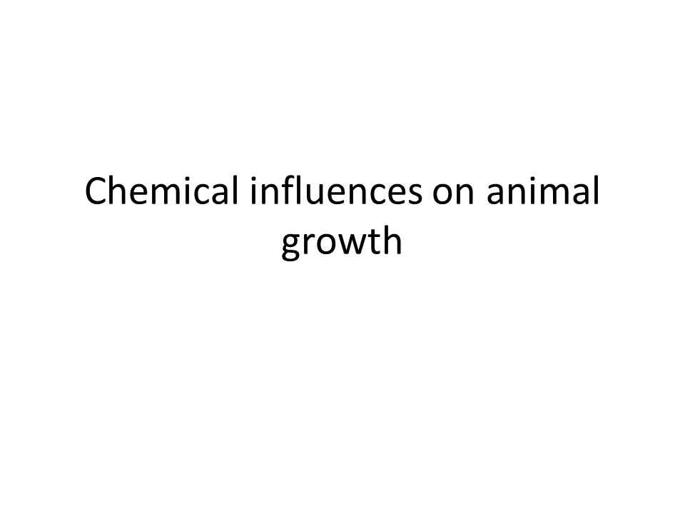 Chemical influences on animal growth