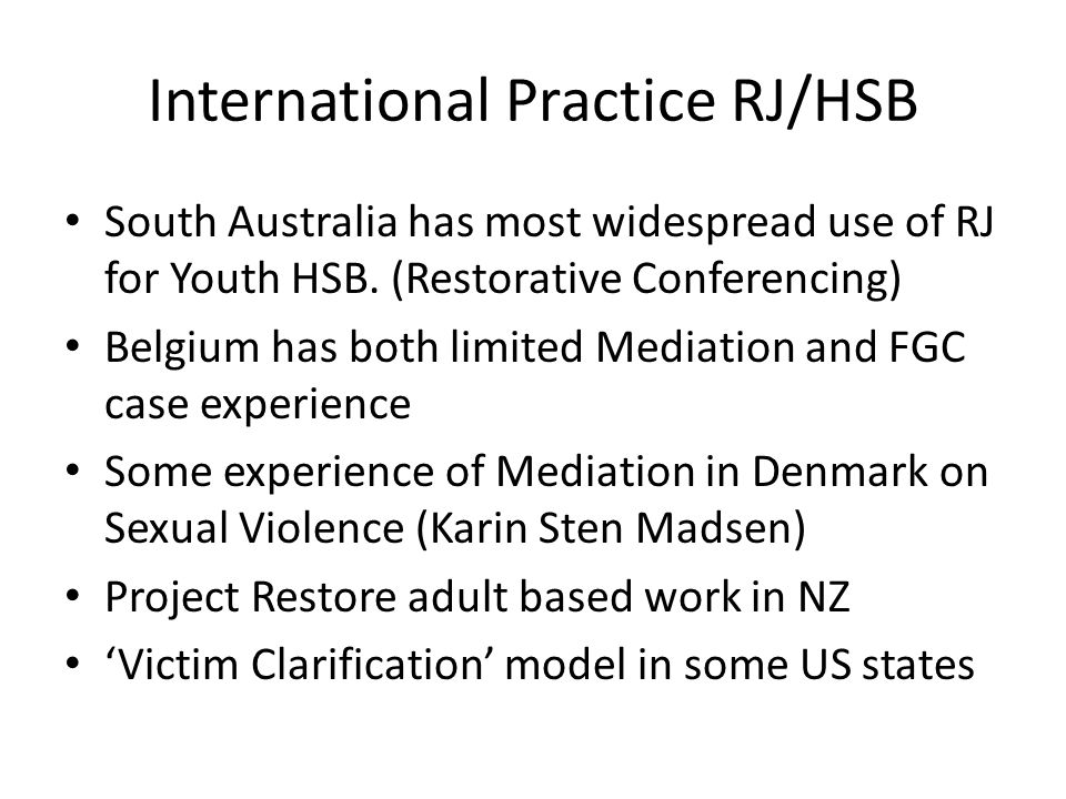 International Practice RJ/HSB South Australia has most widespread use of RJ for Youth HSB.