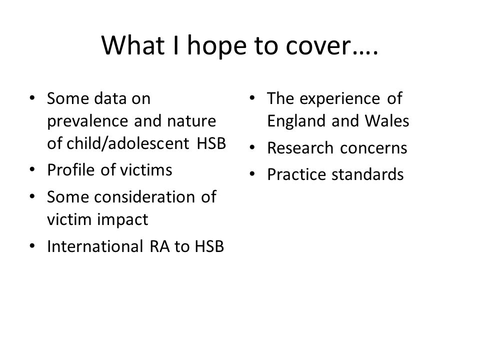 Primary drivers for RJ in HSB cases (AIM experience) Relational context of offence, negotiating a safer future Accounting for wider impact upon family, community Method to articulate the family impact and engage with family as partners Shame acknowledgement, offender, victim and family To enable dialogue, work with strengths and integrate into therapeutic work with victim, offender and family Failure of conventional CJS responses to deliver the above