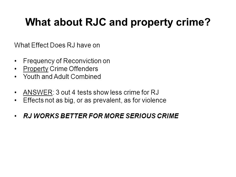 What about RJC and property crime? What Effect Does RJ have on Frequency of Reconviction on Property Crime Offenders Youth and Adult Combined ANSWER: