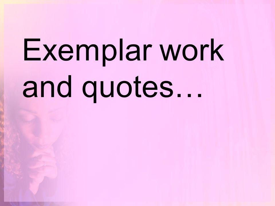 Exemplar work and quotes…