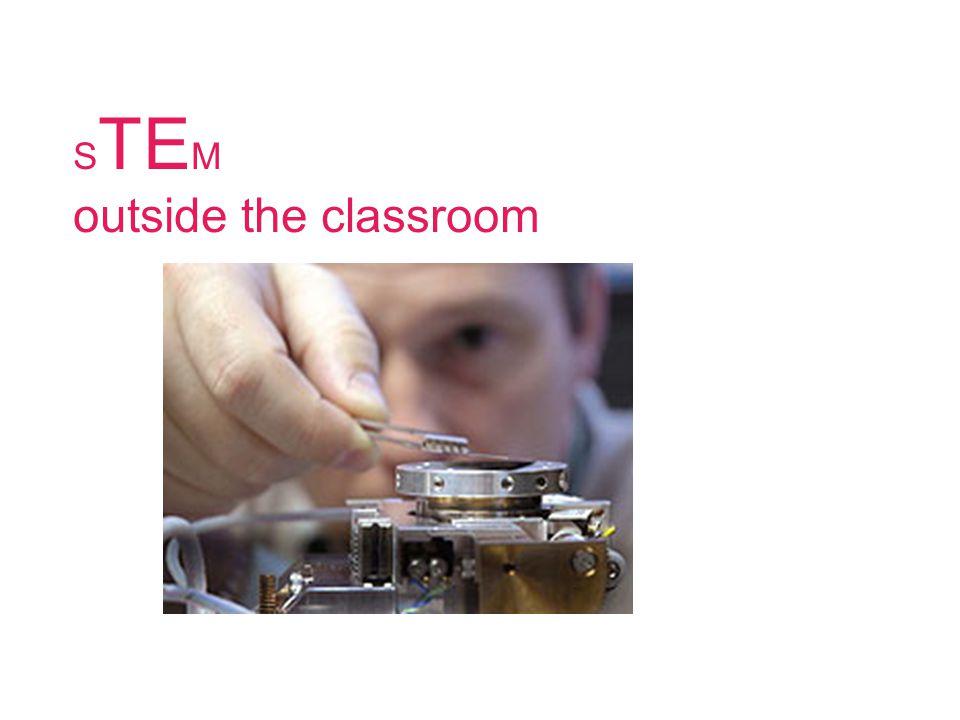 S TE M outside the classroom