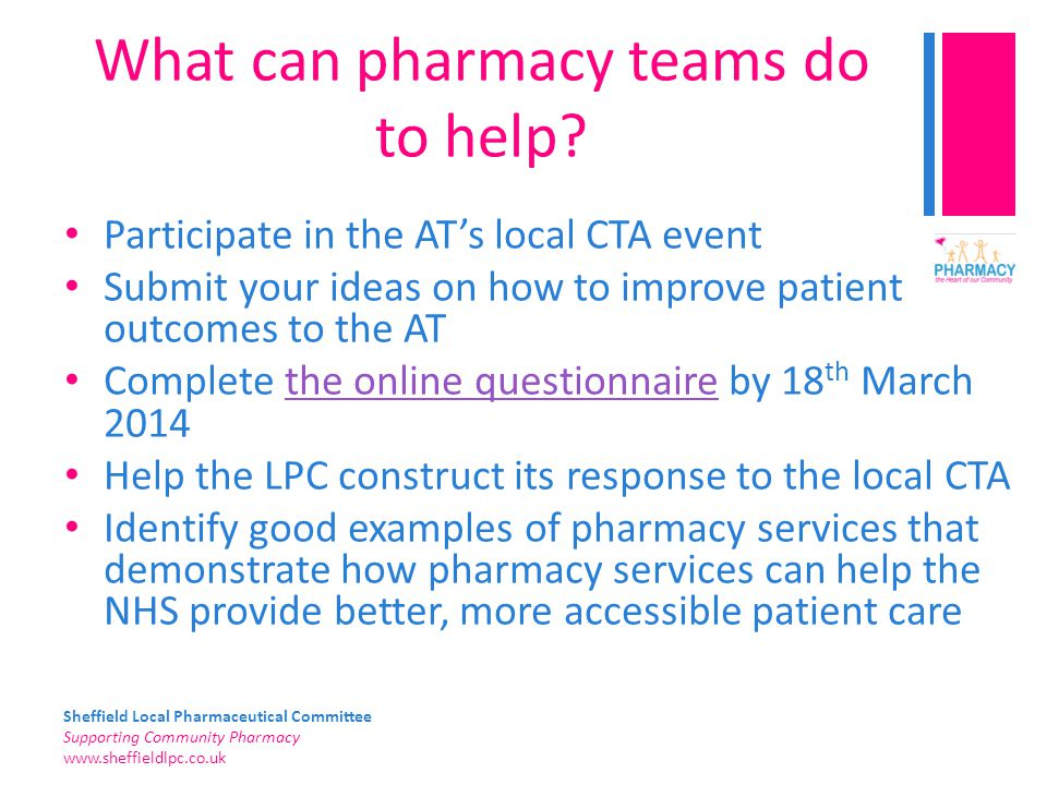 Sheffield Local Pharmaceutical Committee Supporting Community Pharmacy www.sheffieldlpc.co.uk What can pharmacy teams do to help? Participate in the A