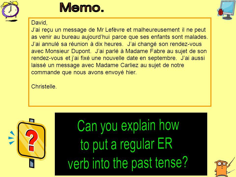 David, J'ai reçu un message de Mr Lefèvre et malheureusement il ne peut as venir au bureau aujourd'hui parce que ses enfants sont malades.