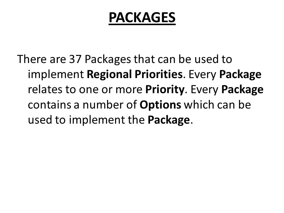 PACKAGES There are 37 Packages that can be used to implement Regional Priorities.