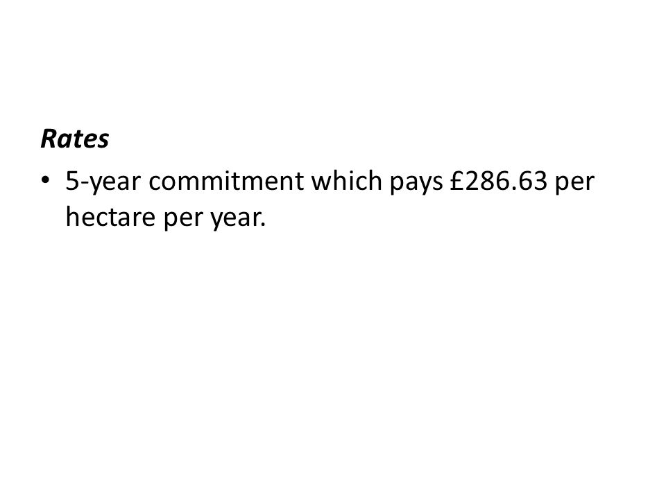 Rates 5-year commitment which pays £286.63 per hectare per year.