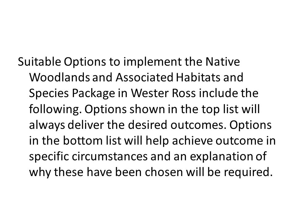 Suitable Options to implement the Native Woodlands and Associated Habitats and Species Package in Wester Ross include the following.
