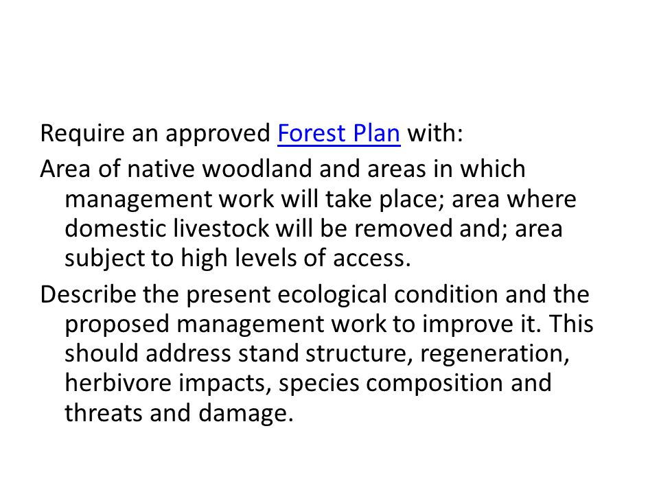 Require an approved Forest Plan with:Forest Plan Area of native woodland and areas in which management work will take place; area where domestic livestock will be removed and; area subject to high levels of access.