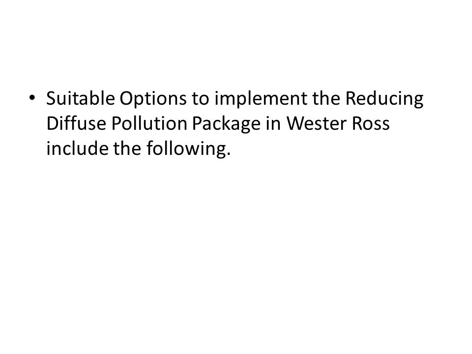 Suitable Options to implement the Reducing Diffuse Pollution Package in Wester Ross include the following.