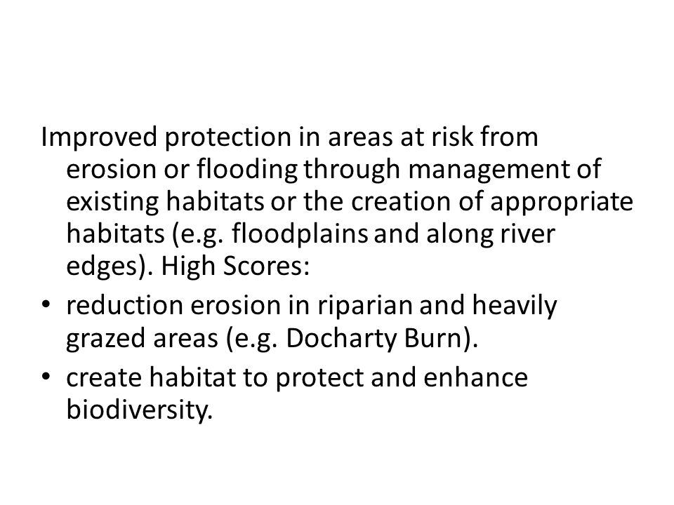 Improved protection in areas at risk from erosion or flooding through management of existing habitats or the creation of appropriate habitats (e.g.