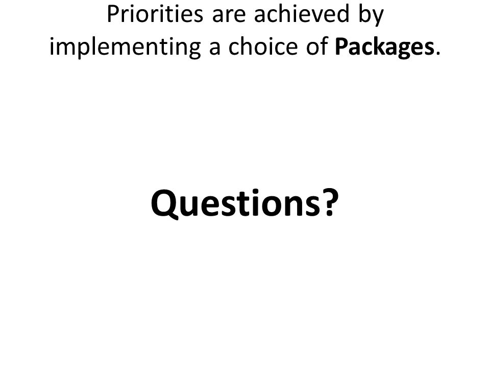 Priorities are achieved by implementing a choice of Packages. Questions