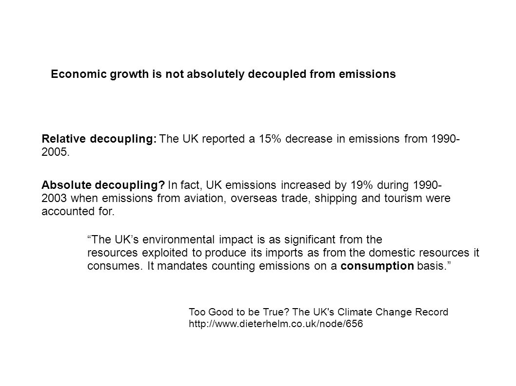 Economic growth is not absolutely decoupled from emissions Relative decoupling: The UK reported a 15% decrease in emissions from 1990- 2005.